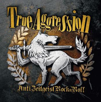 True Aggression -Anti Zeitgeist Rock'n'Roll